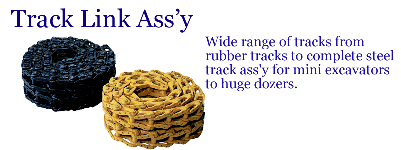 Track Link Assy -- Wide range of tracks from rubber tracks to complate steel track ass'y for mini excavators to huge dozers. --