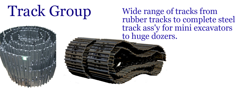 Track Group -- Wide range of tracks from rubber tracks to complate steel track ass'y for mini excavators to huge dozers. --